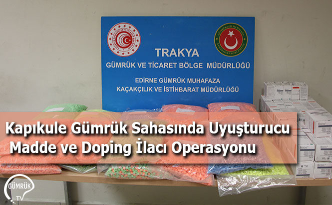 Kapıkule Gümrük Sahasında Uyuşturucu Madde ve Doping İlacı Operasyonu