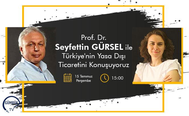 Prof. Dr. Seyfettin Gürsel Türkiye'nin Yasa Dışı Ticaretini Değerlendiriyor