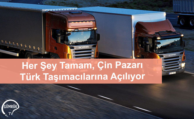 Her Şey Tamam, Çin Pazarı Türk Taşımacılarına Açılıyor
