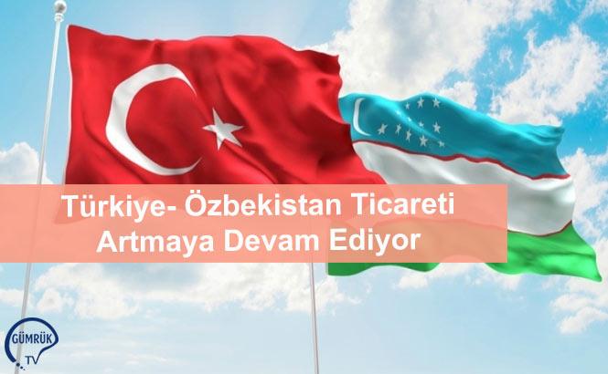 Türkiye- Özbekistan Ticareti Artmaya Devam Ediyor