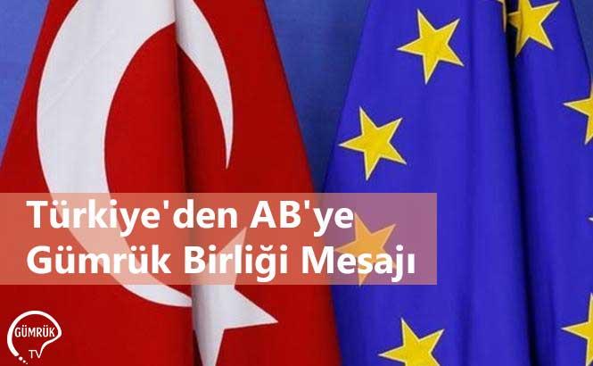 Türkiye'den AB'ye Gümrük Birliği Mesajı