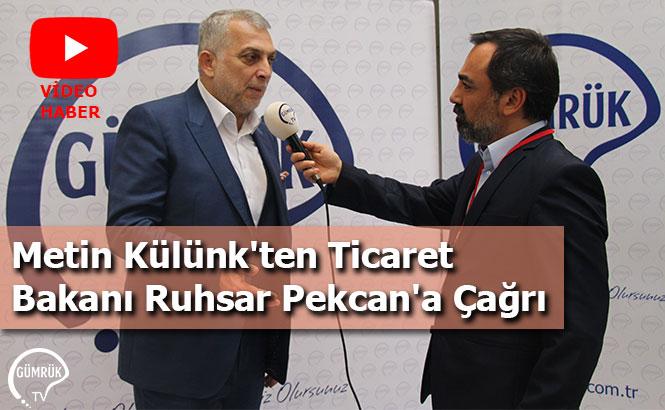 Metin Külünk'ten Ticaret Bakanı Ruhsar Pekcan'a Çağrı