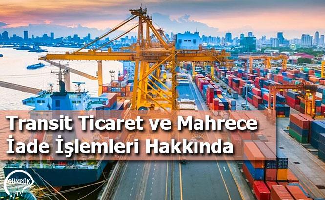 Transit Ticaret ve Mahrece İade İşlemleri Hakkında