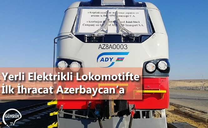 Yerli Elektrikli Lokomotifte İlk İhracat Azerbaycan'a