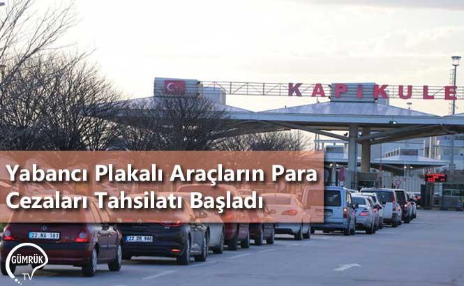 Yabancı Plakalı Araçların Para Cezaları Tahsilatı Başladı