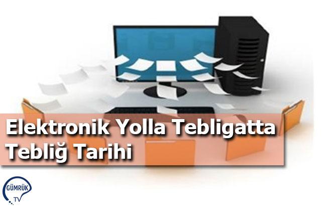 Elektronik Yolla Tebligatta Tebliğ Tarihi