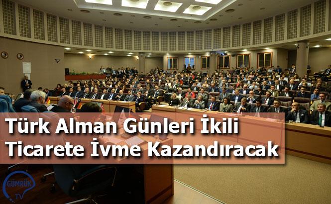 Türk Alman Günleri İkili Ticarete İvme Kazandıracak