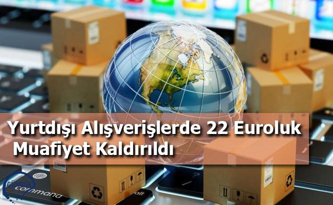 Yurtdışı Alışverişlerde 22 Euroluk Muafiyet Kaldırıldı