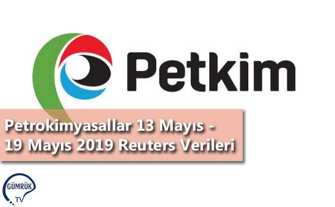 Petrokimyasallar 13 Mayıs - 19 Mayıs 2019 Reuters Verileri
