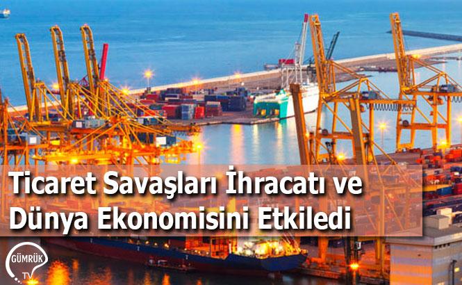 Ticaret Savaşları İhracatı ve Dünya Ekonomisini Etkiledi