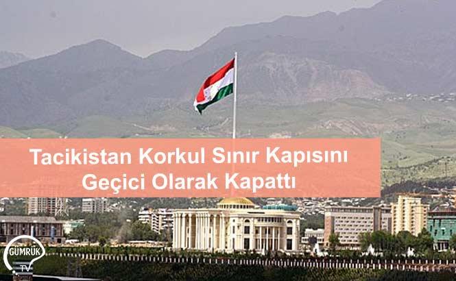 Tacikistan Korkul Sınır Kapısını Geçici Olarak Kapattı