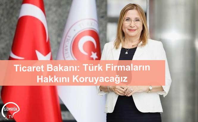 Ticaret Bakanı: Türk Firmaların Hakkını Koruyacağız