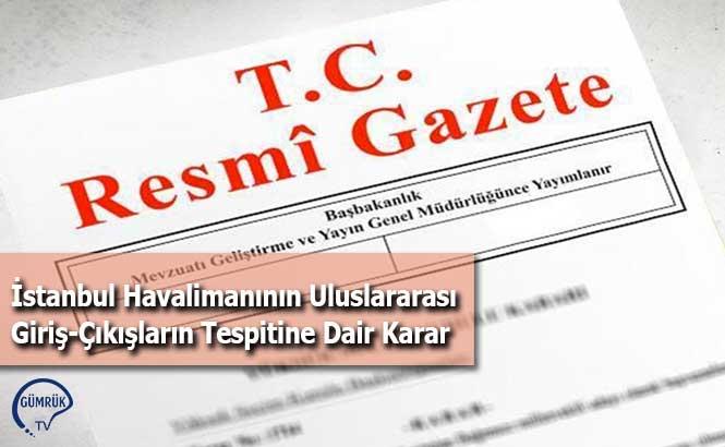 İstanbul Havalimanının Uluslararası Giriş-Çıkışların Tespitine Dair Karar