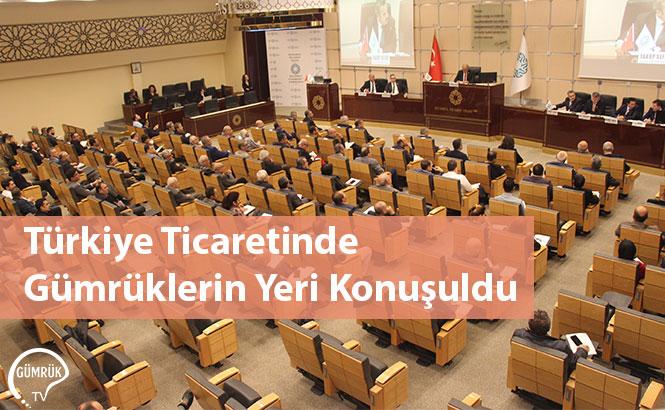 Türkiye Ticaretinde Gümrüklerin Yeri Konuşuldu