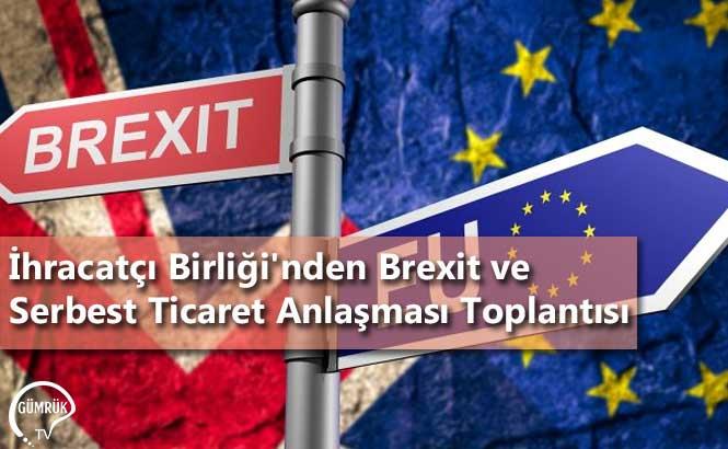 İhracatçı Birliği'nden Brexit ve Serbest Ticaret Anlaşması Toplantısı