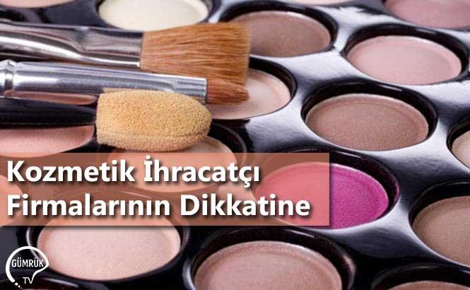 Kozmetik İhracatçı Firmalarının Dikkatine
