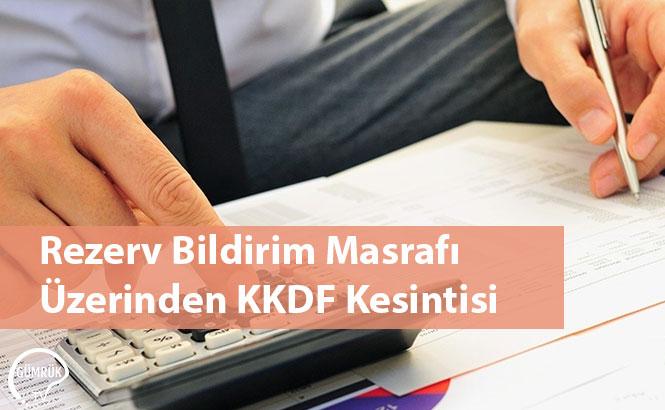 Rezerv Bildirim Masrafı Üzerinden KKDF Kesintisi