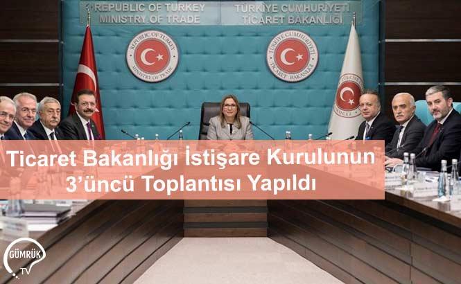 Ticaret Bakanlığı İstişare Kurulunun 3'üncü Toplantısı Yapıldı