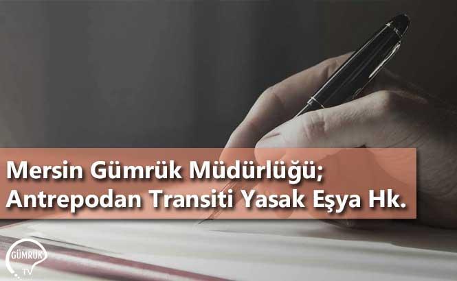 Mersin Gümrük Müdürlüğü; Antrepodan Transiti Yasak Eşya Hk.