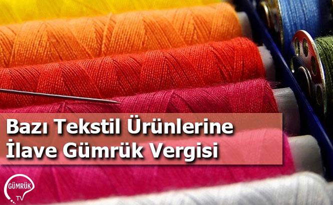 Bazı Tekstil Ürünlerine İlave Gümrük Vergisi
