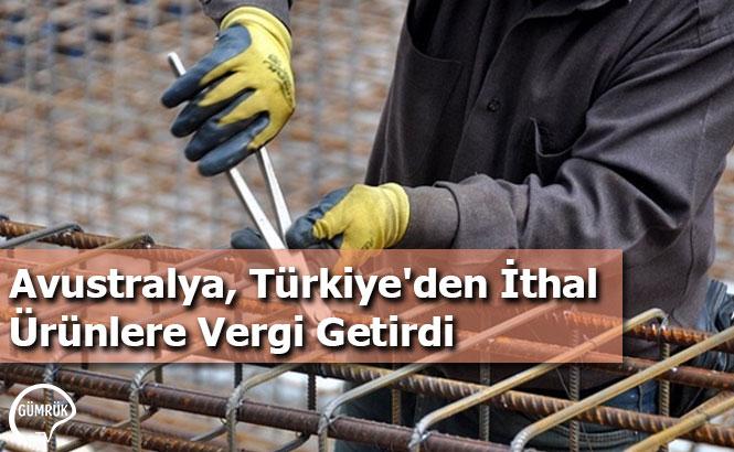 Avustralya, Türkiye'den İthal Ürünlere Vergi Getirdi