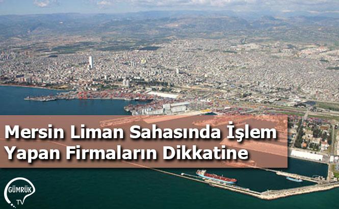 Mersin Liman Sahasında İşlem Yapan Firmaların Dikkatine