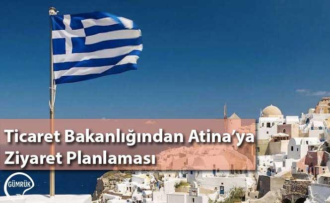 Ticaret Bakanlığından Atina'ya Ziyaret Planlaması