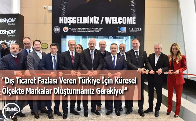 """""""Dış Ticaret Fazlası Veren Türkiye İçin Küresel Ölçekte Markalar Oluşturmamız Gerekiyor"""""""