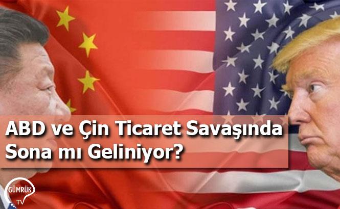 ABD ve Çin Ticaret Savaşında Sona mı Geliniyor?