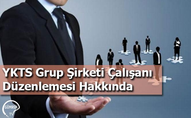 YKTS Grup Şirketi Çalışanı Düzenlemesi Hakkında