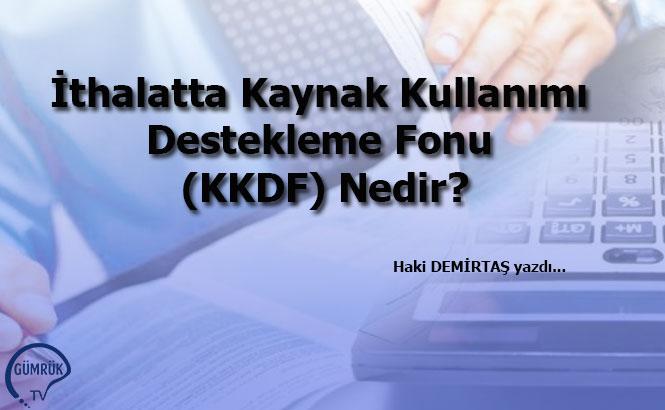 İthalatta Kaynak Kullanımı Destekleme Fonu (KKDF) Nedir?