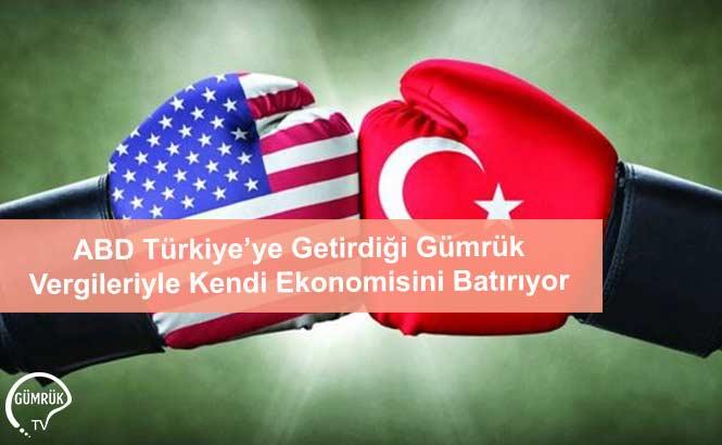 ABD Türkiye'ye Getirdiği Gümrük Vergileriyle Kendi Ekonomisini Batırıyor