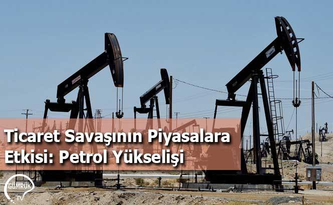 Ticaret Savaşının Piyasalara Etkisi: Petrol Yükselişi