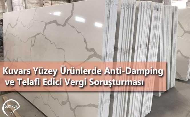 Kuvars Yüzey Ürünlerde Anti-Damping ve Telafi Edici Vergi Soruşturması
