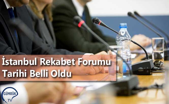 İstanbul Rekabet Forumu Tarihi Belli Oldu