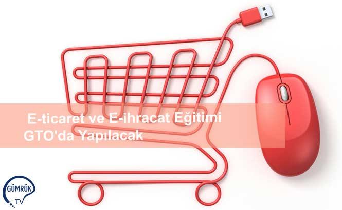 E-ticaret ve E-ihracat Eğitimi GTO'da Yapılacak