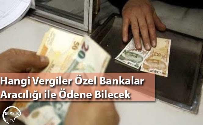 Hangi Vergiler Özel Bankalar Aracılığı ile Ödene Bilecek