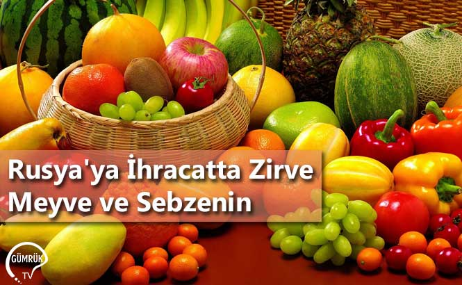 Rusya'ya İhracatta Zirve Meyve ve Sebzenin