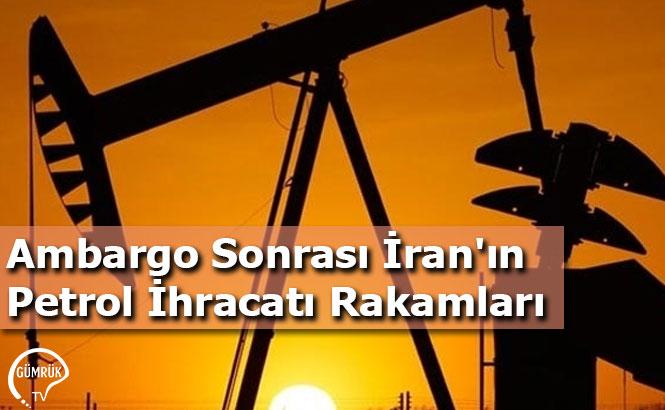 Ambargo Sonrası İran'ın Petrol İhracatı Rakamları