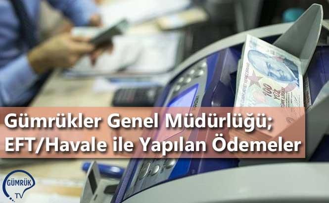 Gümrükler Genel Müdürlüğü; EFT/Havale ile Yapılan Ödemeler