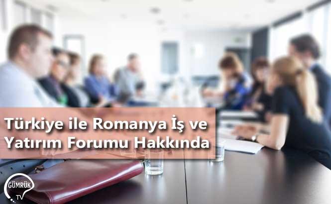 Türkiye ile Romanya İş ve Yatırım Forumu Hakkında
