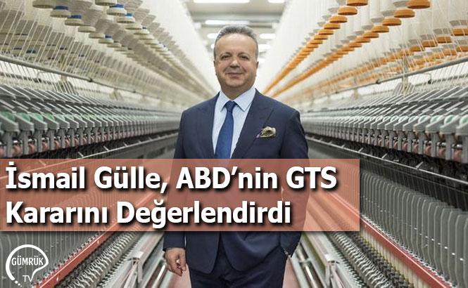İsmail Gülle, ABD'nin GTS Kararını Değerlendirdi