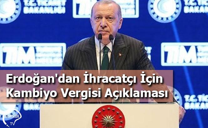 Erdoğan'dan İhracatçı İçin Kambiyo Vergisi Açıklaması