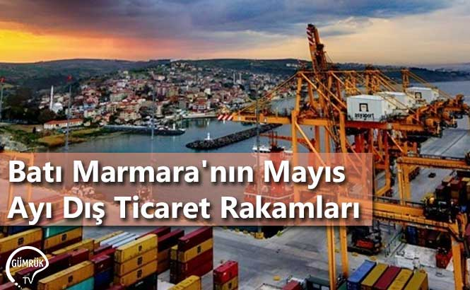 Batı Marmara'nın Mayıs Ayı Dış Ticaret Rakamları