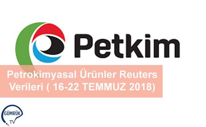 Petrokimyasal Ürünler Reuters Verileri ( 16-22 TEMMUZ 2018)