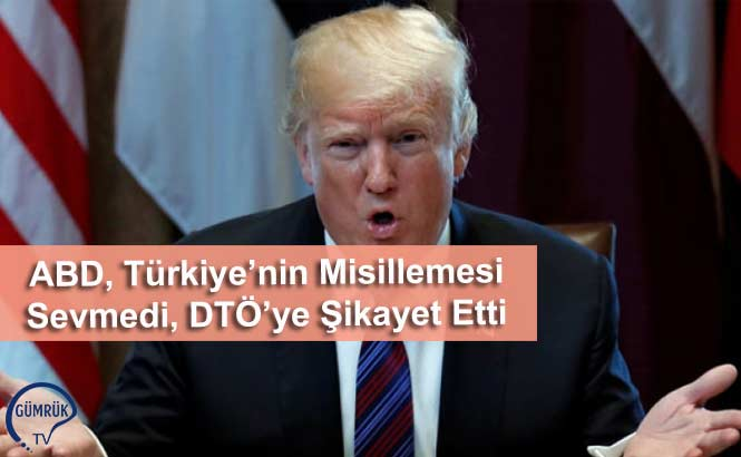ABD, Türkiye'nin Misillemesi Sevmedi, DTÖ'ye Şikayet Etti