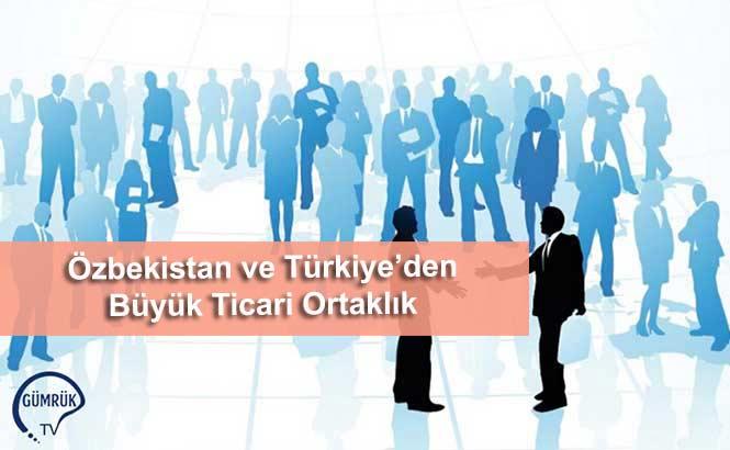 Özbekistan ve Türkiye'den Büyük Ticari Ortaklık