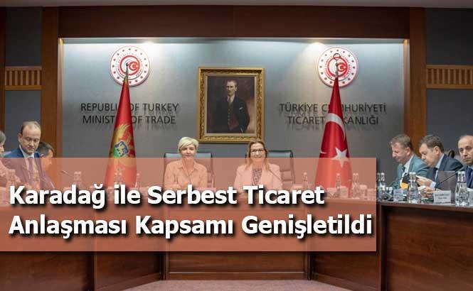 Karadağ ile Serbest Ticaret Anlaşması Kapsamı Genişletildi