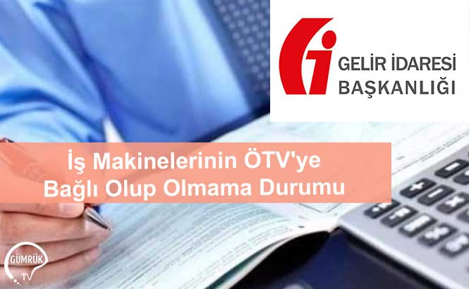 İş Makinelerinin ÖTV'ye Bağlı Olup Olmama Durumu