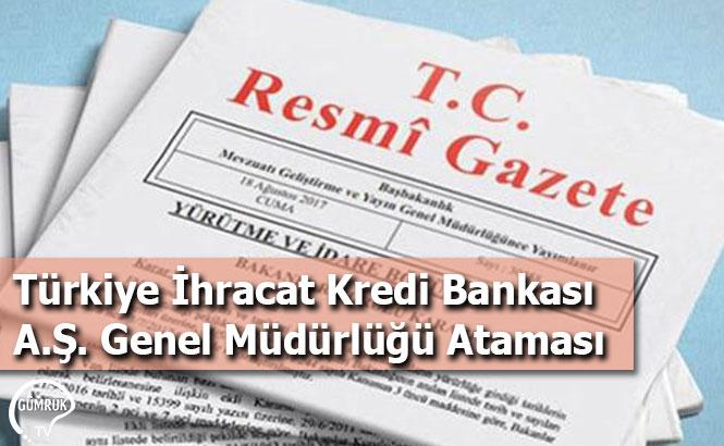 Türkiye İhracat Kredi Bankası A.Ş. Genel Müdürlüğü Ataması